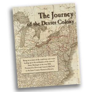 The Journey of the Dexter Colony - Ionia County Historical Society - Ionia, MI